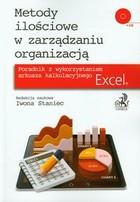Metody ilościowe w zarządzaniu organizacją + CD Iwona Staniec - Iwona Staniec