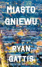 Miasto gniewu Ryan Gattis - Ryan Gattis