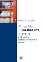 Migracje zarobkowe kobiet oraz ich wpływ na funkcjonowanie rodzin Izabela Szczygielska - Izabela Szczygielska