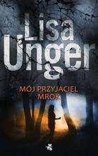 Mój przyjaciel mrok Lisa Unger - Lisa Unger