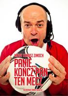 Mówi Tomasz Zimoch Panie... kończ Pan ten mecz Tomasz Zimoch - Tomasz Zimoch