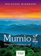 Mumio Naturalne lekarstwo z gór Wolfgang Windmann - Wolfgang Windmann