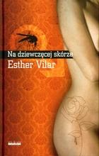 NA DZIEWCZĘCEJ SKÓRZE Esther Vilar - Esther Vilar
