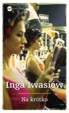 Na krótko Inga Iwasiów - Inga Iwasiów