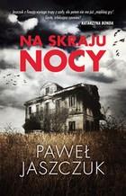 Na skraju nocy Paweł Jaszczuk - Paweł Jaszczuk