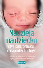 Nadzieja na dziecko czyli cała prawda o naprotechnologii Tomasz P. Terlikowski - Tomasz P. Terlikowski