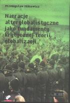 Narracje alterglobalistyczne jako fundamenty krytycznej teorii globalizacji Przemysław Mikiewicz - Przemysław Mikiewicz