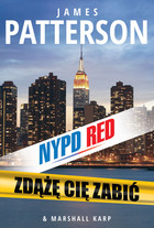 NYPD Red Zdążę cię zabić James Patterson - James Patterson