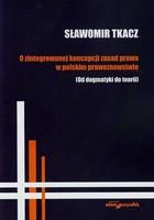 O zintegrowanej koncepcji zasad prawa w polskim prawoznawstwie Sławomir Tkacz - Sławomir Tkacz