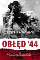 OBŁĘD `44 czyli jak Polacy zrobili prezent Stalinowi, wywołując powstanie warszawskie.