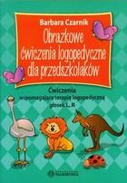 Obrazkowe ćwiczenia logopedyczne dla przedszkolaków Barbara Czarnik - Barbara Czarnik