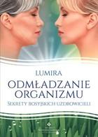 Odmładzanie organizmu Sekrety rosyjskich uzdrowicieli Lumira - Lumira