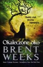 Okaleczone oko Brent Weeks - Brent Weeks