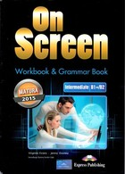 On Screen -Intermediate B1+/B2. Workbook & Grammar Book Zeszyt ćwiczeń Matura 2015 - Virginia Evans, Jenny Dooley