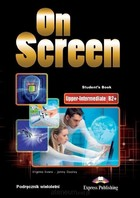 On Screen -Upper-Intermediate B2+. Student`s Book Podręcznik - Virginia Evans, Jenny Dooley
