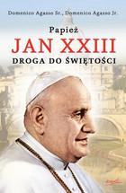 Papież Jan XXIII Droga do świętości Domenico Jr. Agasso - Domenico Jr. Agasso