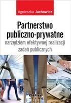 Partnerstwo publiczno-prywatne narzędziem efektywnej realizacji zadań publicznych Agnieszka Jachowicz - Agnieszka Jachowicz