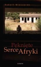 Pęknięte Serce Afryki Robert Wieczorek - Robert Wieczorek