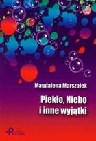 Piekło, Niebo i inne wyjątki Magdalena Marszałek - Magdalena Marszałek