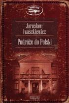 Podróże do Polski Jarosław Iwaszkiewicz - Jarosław Iwaszkiewicz