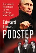 PODSTĘP. O szpiegach, kłamstwach i o tym, jak Rosja kiwa Zachód Edward Lucas - Edward Lucas