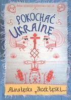 Pokochać Ukrainę Jacek Łęski - Jacek Łęski