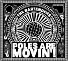 Poles Are Movin`! - The Bartenders