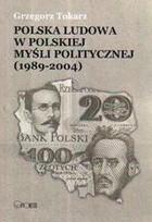 Polska Ludowa w Polskiej myśli politycznej (1989-2004) Grzegorz Tokarz - Grzegorz Tokarz