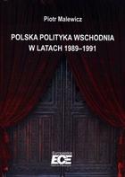 Polska polityka wschodnia w latach 1989-1991 Piotr Malewicz - Piotr Malewicz