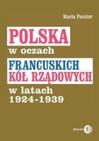 Polska w oczach francuskich kół rządowych w latach 1924-1939 Maria Pasztor - Maria Pasztor