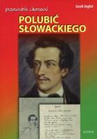 Polubić Słowackiego Jacek Inglot - Jacek Inglot