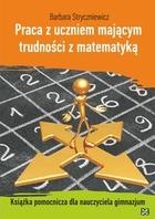 Praca z uczniem mającym trudności z matematyką. Książka pomocnicza dla nauczyciela gimnazjum Barbara Stryczniewicz - Barbara Stryczniewicz