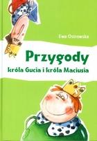 PRZYGODY KRÓLA GUCIA I KRÓLA MACIUSIA Ewa Ostrowska - Ewa Ostrowska