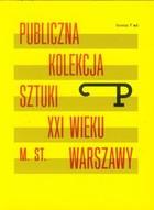 Publiczna kolekcja sztuki XXI wieku m.st. Warszawy PRACA ZBIOROWA - PRACA ZBIOROWA