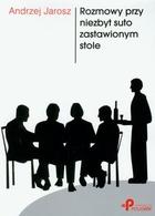 Rozmowy przy niezbyt suto zastawionym stole Andrzej Jarosz - Andrzej Jarosz
