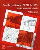 Samoloty myśliwskie PZL P.11, PZL P24 Polskie konstrukcje lotnicze Andrzej Glass - Andrzej Glass