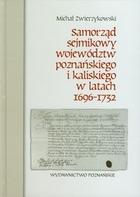 Samorząd sejmikowy województw poznańskiego i kaliskiego w latach 1696-1732 Michał Zwierzykowski - Michał Zwierzykowski