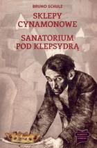 Sklepy cynamonowe / Sanatorium pod klepsydrą Bruno Schulz - Bruno Schulz