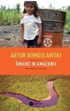 Śmierć w Amazonii Artur Domosławski - Artur Domosławski