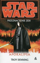 Star Wars. Przeznaczenie Jedi. Apokalipsa Troy Denning - Troy Denning