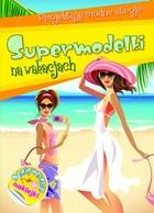 Supermodelki na wakacjech PRACA ZBIOROWA - PRACA ZBIOROWA