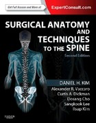 Surgical Anatomy and Techniques to the Spine - Alexander R. Vaccaro, Daniel H. Kim, Ilsup Kim, Curtis A. Dickman, Dosang Cho, Sangkook Lee