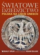 Światowe Dziedzictwo. Polska na liście UNESCO Adam Bujak - Adam Bujak