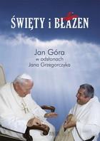 Święty i błazen Jan Grzegorczyk - Jan Grzegorczyk