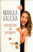 Szczęście za progiem Manula Kalicka - Manula Kalicka