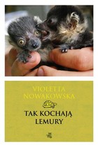 Tak kochają lemury Violetta Nowakowska - Violetta Nowakowska