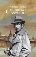 TEKTUROWY SAMOLOT Andrzej Stasiuk - Andrzej Stasiuk