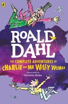 The Complete Adventures of Charlie and Mr Willy Wonka - Roald Dahl