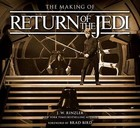 The Making of Star Wars: Return of the Jedi - J. W. Rinzler