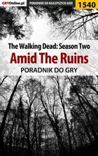 The Walking Dead: Season Two - Amid The Ruins poradnik do gry - epub, pdf - `Ramzes` Jacek Winkler